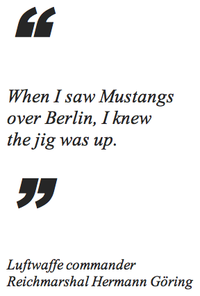 Quote from Hermann Goring on the Mustang P-51D's capabilities.